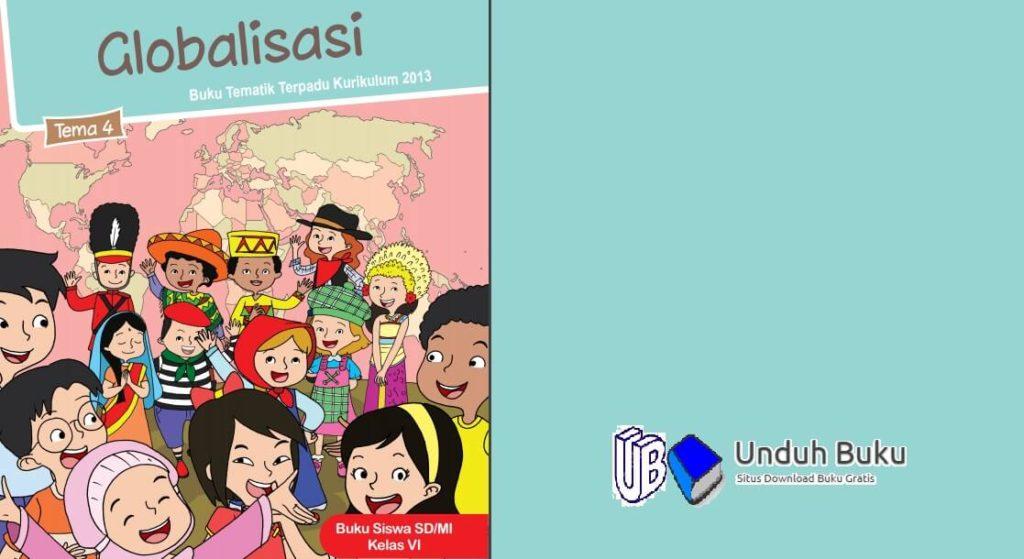 Buku Kelas 6 Tema 4: Globalisasi SD/MI K.13 Revisi 2018