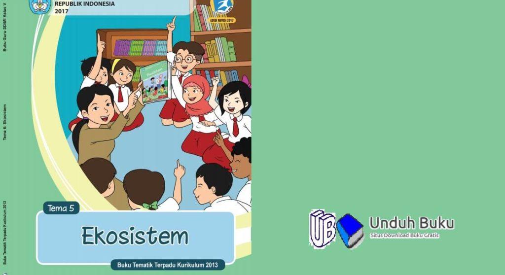 Buku Tema 5: Ekosistem Kelas 5 SD/MI K.13 Revisi 2018