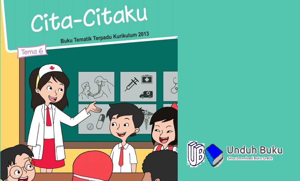 Buku Tema 6: Cita-Citaku Kelas 4 SD/MI Kurikulum 2013 Revisi 2018