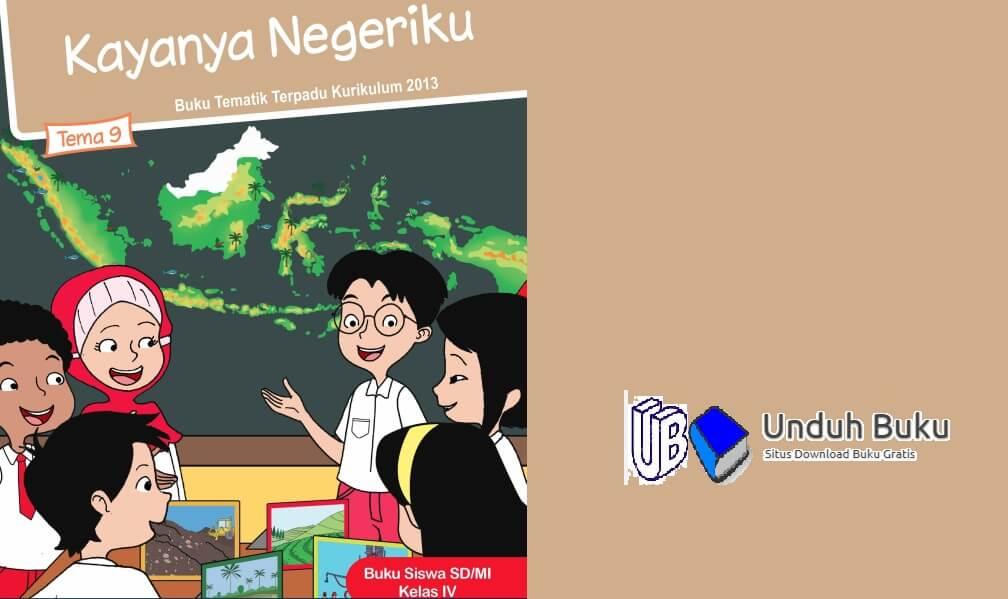 Buku Tema 9: Kayanya Negeriku Kelas 4 SD Kurikulum 2013 Revisi 2018
