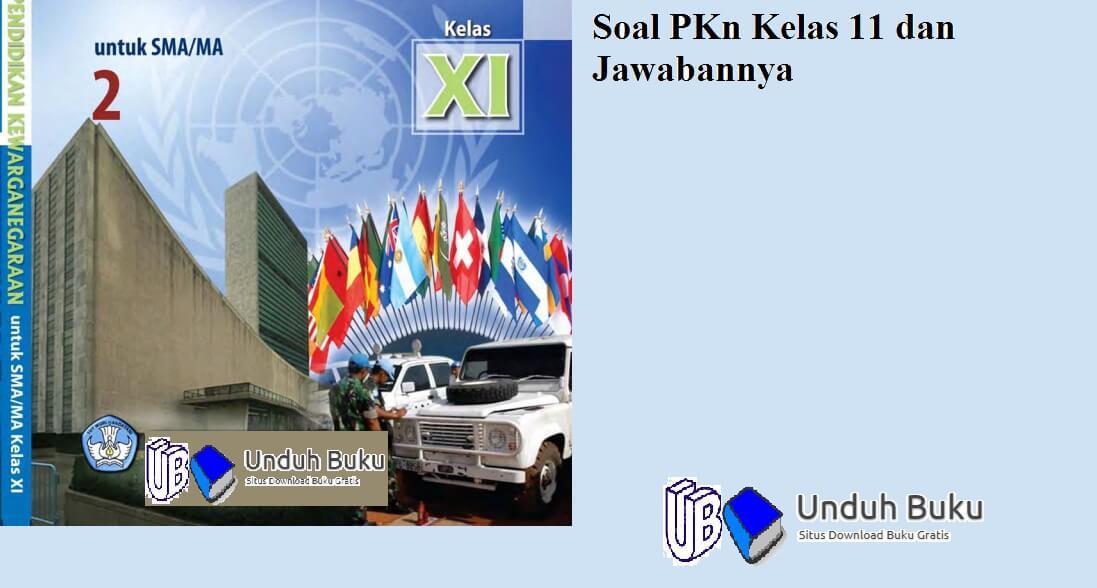 Soal PKN Kelas 11 Semester 1 Kurikulum 2013 dan Jawabannya