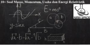 Soal Massa, Momentum, Usaha dan Energi Relativistik