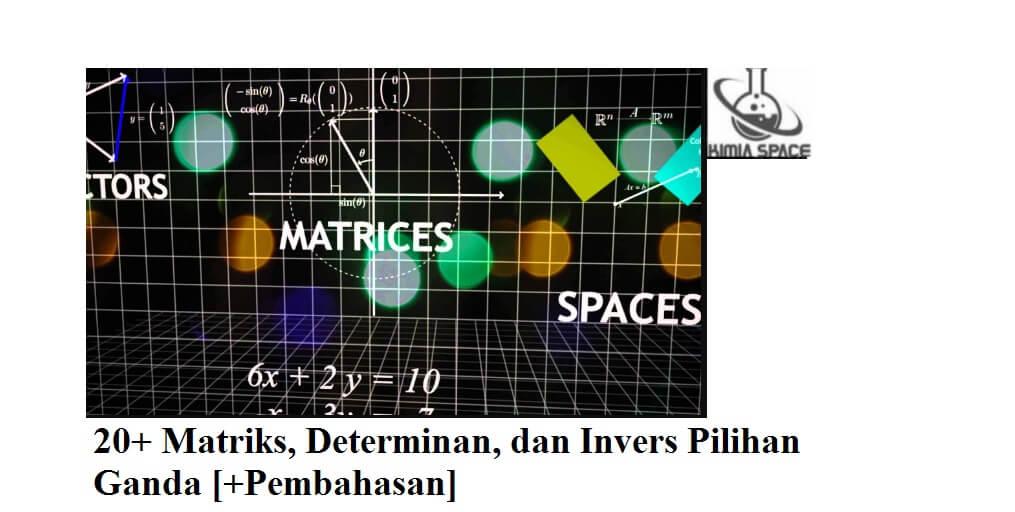 Soal Matriks, Determinan, dan Invers Pilihan Ganda
