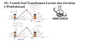 10+ Contoh Soal Transformasi Lorentz dan Jawaban [+Pembahasan]