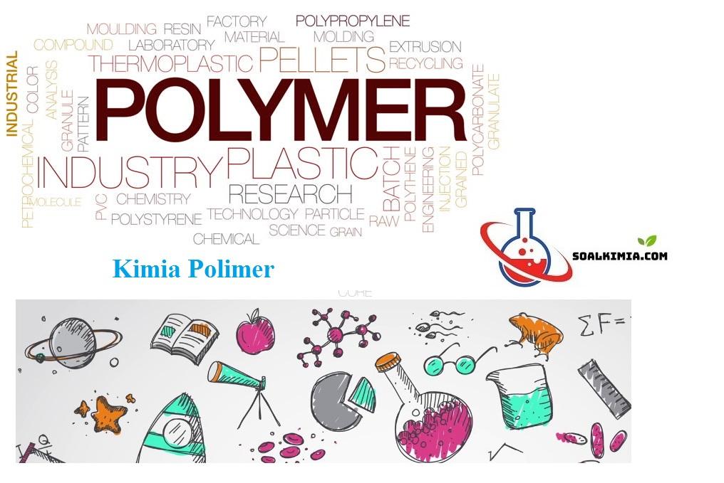 Kimia Polimer (Makromolekul) - Contoh di Alam, Klasifikasi dan Sifatnya