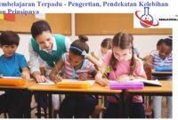Pembelajaran Terpadu - Pengertian, Pendekatan Kelebihan