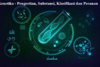 Genetika - Pengertian, Struktur, Substansi, Klasifikasi, Sifat dan Peranan