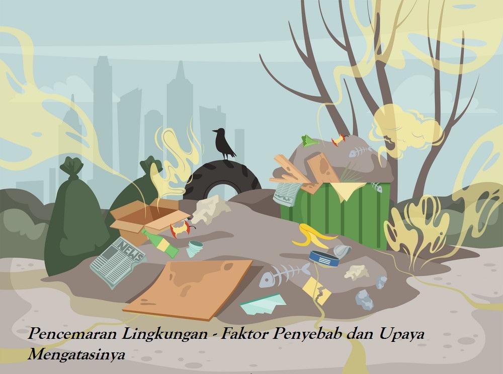 Pencemaran Lingkungan - Faktor Penyebab dan Upaya Mengatasinya