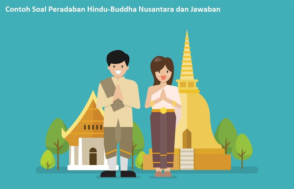 Contoh Soal Peradaban Hindu-Buddha Nusantara dan Jawaban