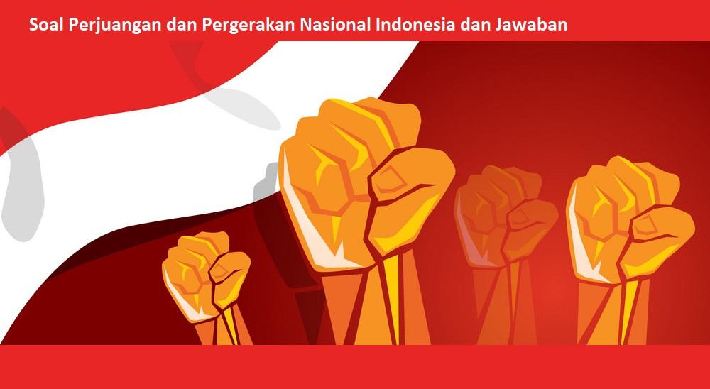 Contoh Soal Perjuangan dan Pergerakan Nasional Indonesia dan Jawaban