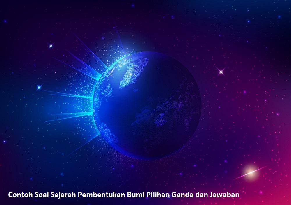 Contoh Soal Sejarah Pembentukan Bumi Pilihan Ganda dan Jawaban