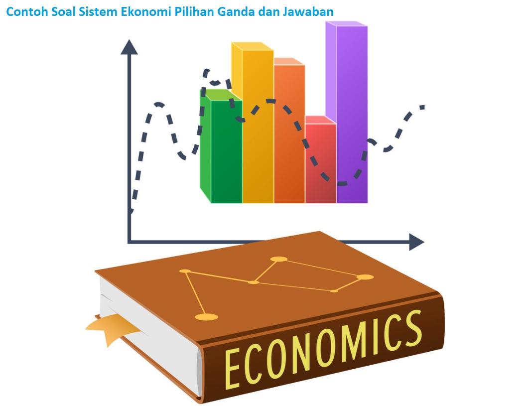 Contoh Soal Sistem Ekonomi Pilihan Ganda dan Jawaban
