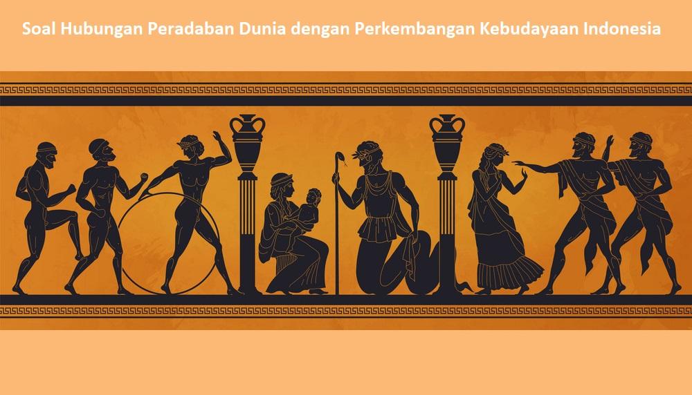Soal Hubungan Peradaban Dunia dengan Perkembangan Kebudayaan Indonesia