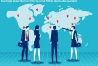 Soal Kerja Sama Ekonomi Internasional Pilihan Ganda dan Jawaban
