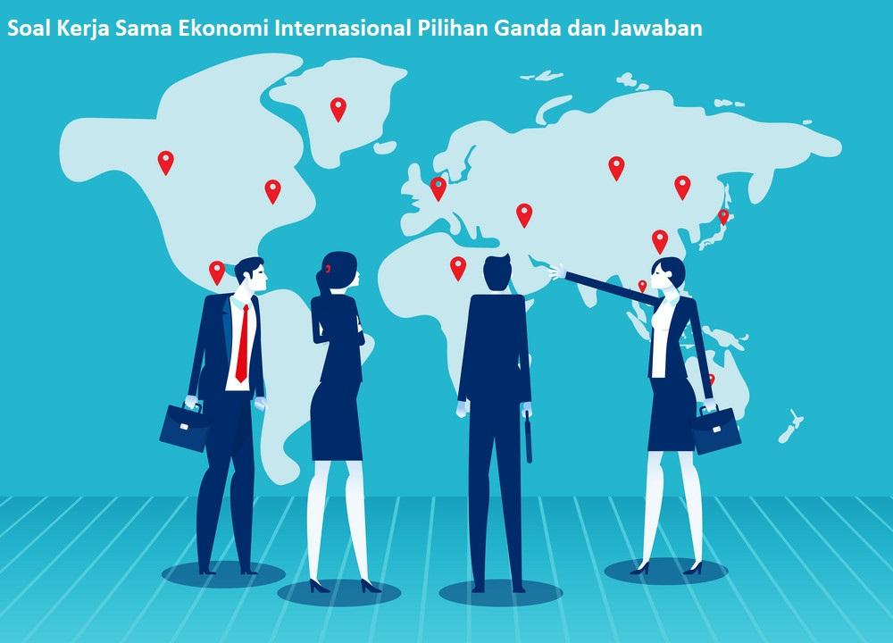 Soal Kerja Sama Ekonomi Internasional