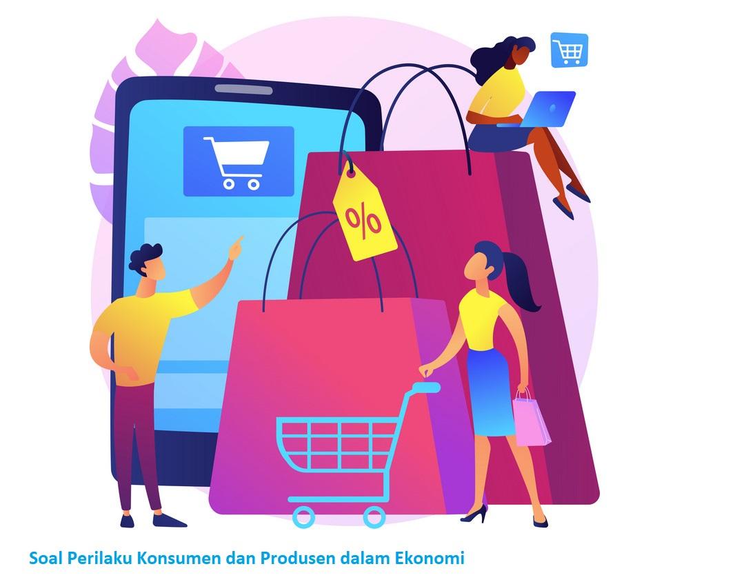 Soal Perilaku Konsumen dan Produsen dalam Ekonomi