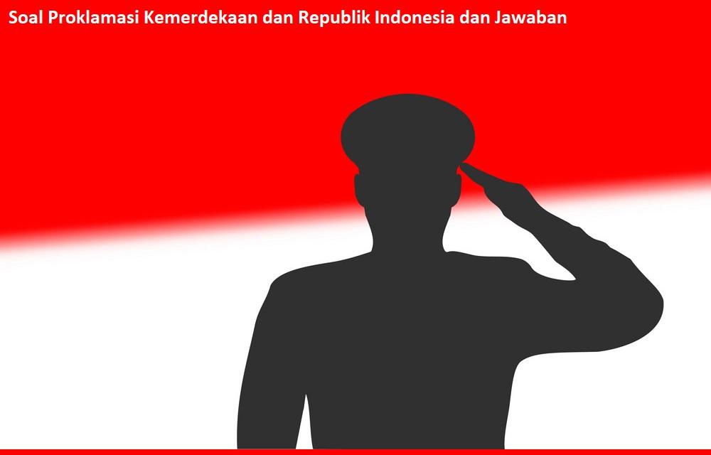 Soal Proklamasi Kemerdekaan dan Republik Indonesia dan Jawaban