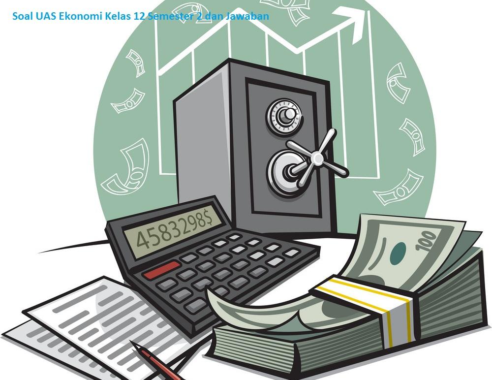 Soal UAS Ekonomi Kelas 12 Semester 2 dan Jawaban