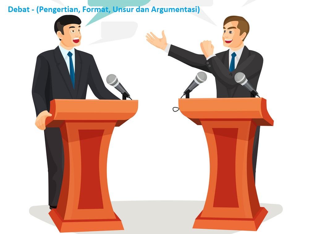Debat - (Pengertian, Format, Unsur dan Argumentasi)