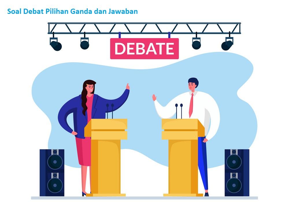 Contoh Soal Debat Pilihan Ganda dan Jawaban