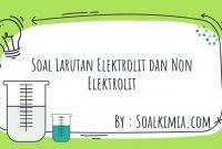 Soal Larutan Elektrolit dan Non Elektrolit